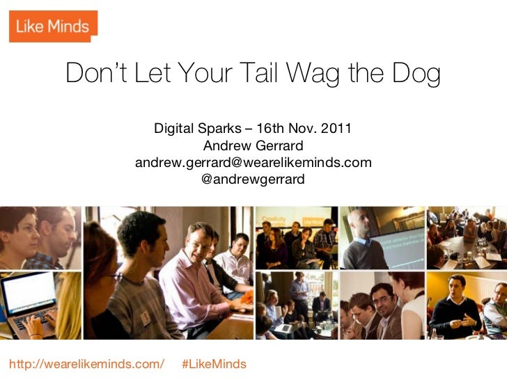 Don't Let Your Tail Wag the Dog                       Digital Sparks – 16th Nov. 2011                                Andre...