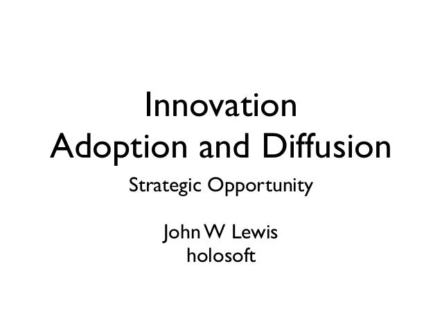 Innovation Adoption and Diffusion Strategic Opportunity John W Lewis holosoft
