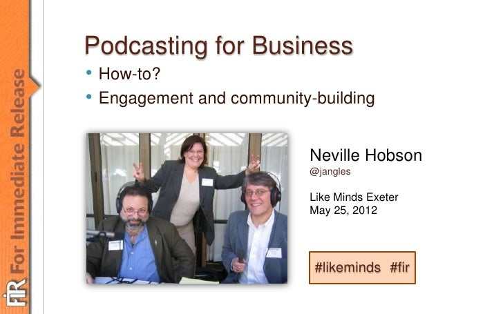 Neville HobsonPodcasting for Business• How-to?• Engagement and community-building                           Neville Hobson...