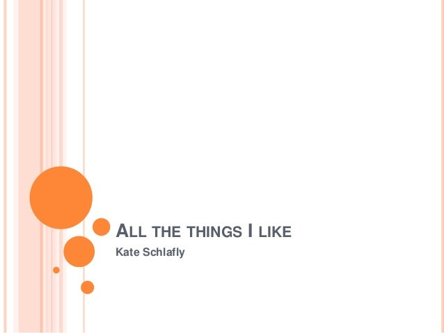 ALL THE THINGS I LIKE Kate Schlafly