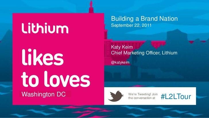 Building a Brand Nation                September 22, 2011                Katy Keim                Chief Marketing Officer,...