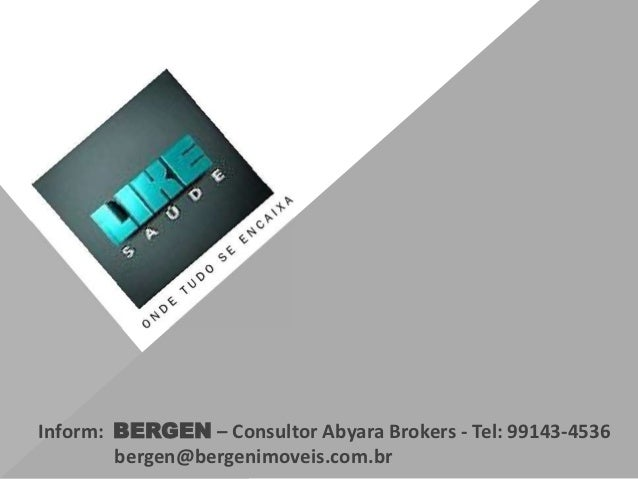 Inform: BERGEN – Consultor Abyara Brokers - Tel: 99143-4536        bergen@bergenimoveis.com.br