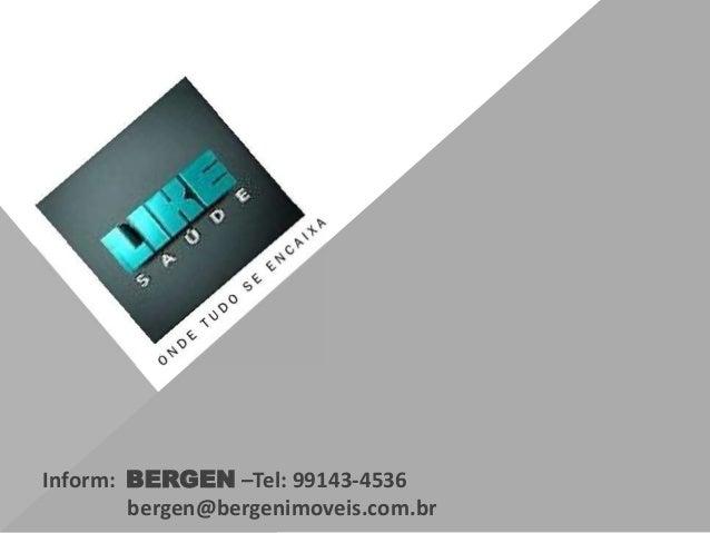 Inform: BERGEN –Tel: 99143-4536 bergen@bergenimoveis.com.br