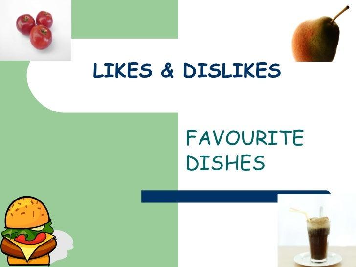 LIKES & DISLIKES FAVOURITE DISHES
