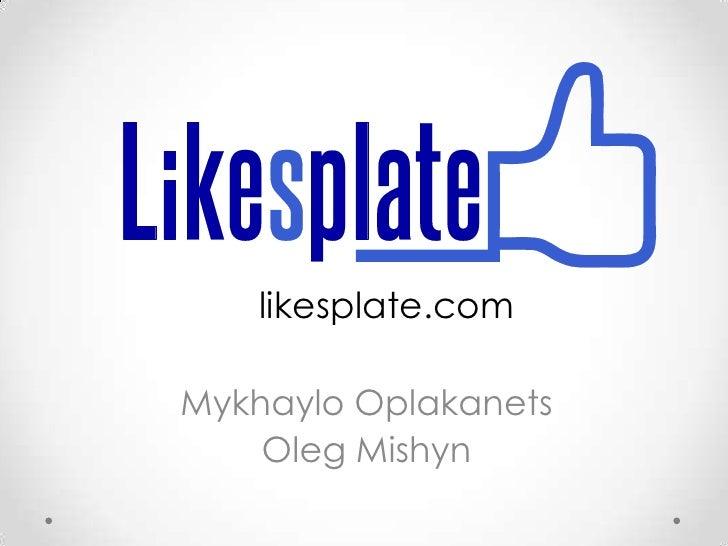 likesplate.comMykhaylo Oplakanets    Oleg Mishyn