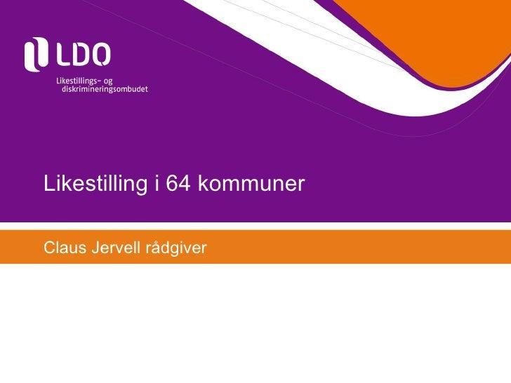 Likestilling i 64 kommuner  Claus Jervell rådgiver