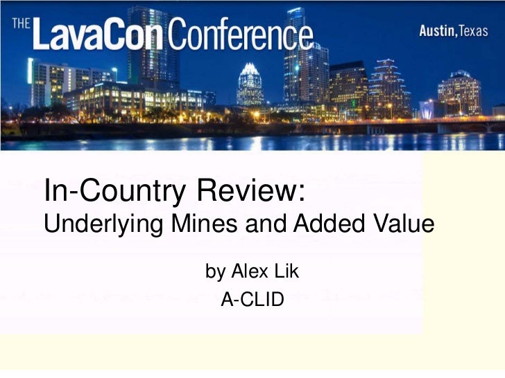 In-Country Review:Underlying Mines and Added Value             by Alex Lik              A-CLID