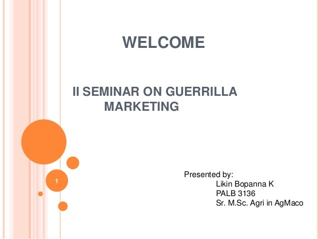 WELCOME II SEMINAR ON GUERRILLA MARKETING 1 Presented by: Likin Bopanna K PALB 3136 Sr. M.Sc. Agri in AgMaco