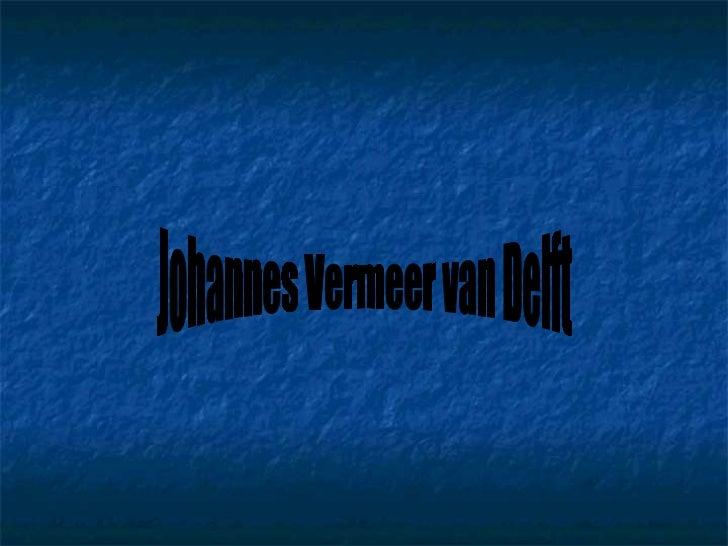 Život van Delfta   Johannes Vermeer van Delft se smatra jednim od najboljih    nizozemskih slikara koji se specijalizirao...