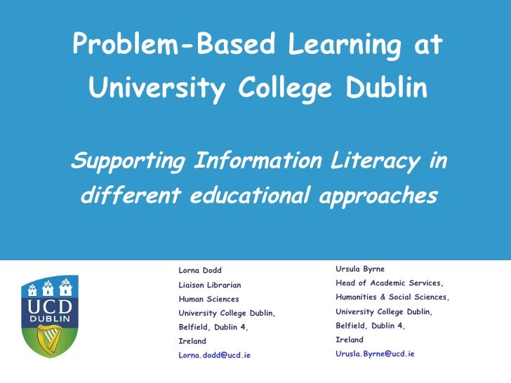 Problem-Based Learning at University College Dublin Lorna Dodd  Liaison Librarian Human Sciences University College Dublin...