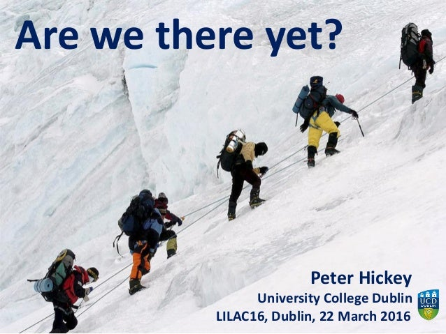 Are we there yet? Peter Hickey University College Dublin LILAC16, Dublin, 22 March 2016