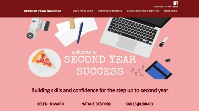 Building skills and confidence for the step up to second year HELEN HOWARD NATALIE BEDFORD SKILLS@LIBRARY