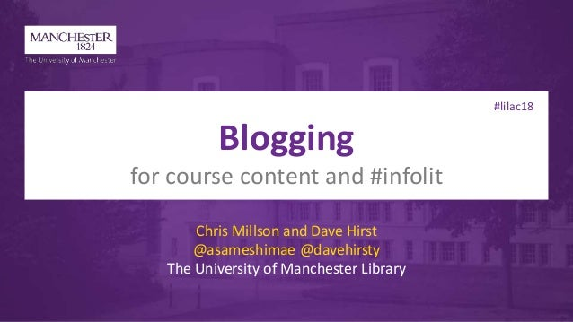 #lilac18 Blogging for course content and #infolit Chris Millson and Dave Hirst @asameshimae @davehirsty The University of ...