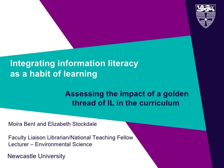 Integrating information literacy  as a habit of learning  Assessing the impact of a golden thread of IL in the curriculum ...