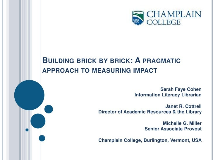 Building brick by brick: A pragmatic approach to measuring impact <br />Sarah Faye Cohen<br />Information Literacy Librari...