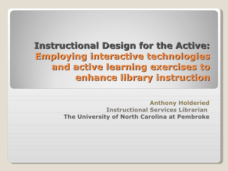 Instructional Design for the Active:Employing interactive technologies   and active learning exercises to        enhance l...