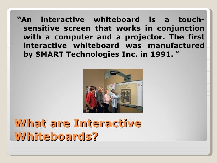 """""""An interactive whiteboard is a touch- sensitive screen that works in conjunction with a computer and a projector. The fir..."""
