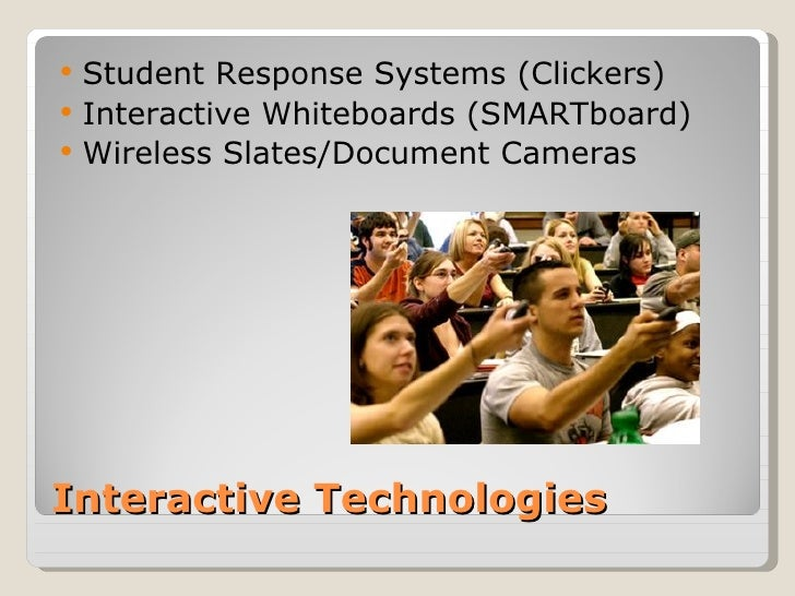    Student Response Systems (Clickers)   Interactive Whiteboards (SMARTboard)   Wireless Slates/Document CamerasInterac...
