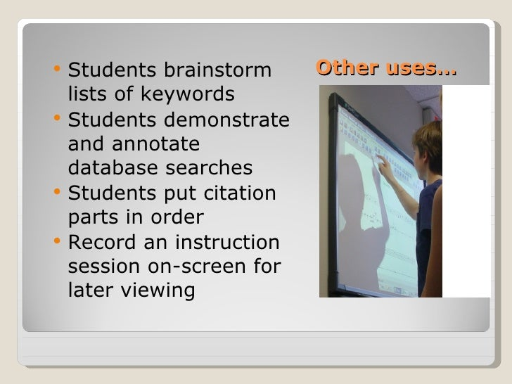    Students brainstorm     Other uses…    lists of keywords   Students demonstrate    and annotate    database searches...