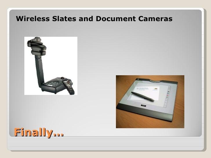 Wireless Slates and Document CamerasFinally…