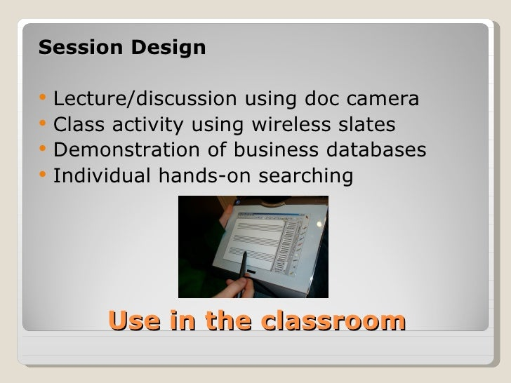 Session Design   Lecture/discussion using doc camera   Class activity using wireless slates   Demonstration of business...
