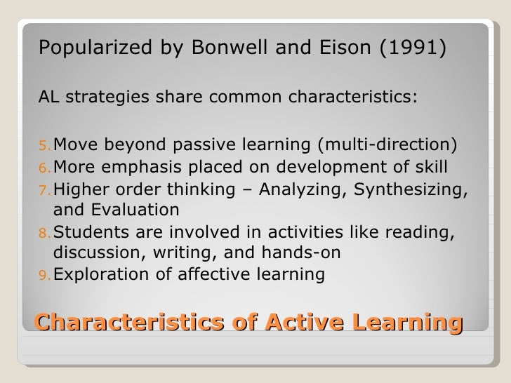 Popularized by Bonwell and Eison (1991)AL strategies share common characteristics:5. Move  beyond passive learning (multi-...