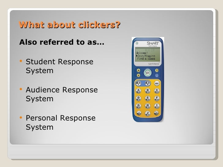 What about clickers?Also referred to as…   Student Response    System   Audience Response    System   Personal Response...