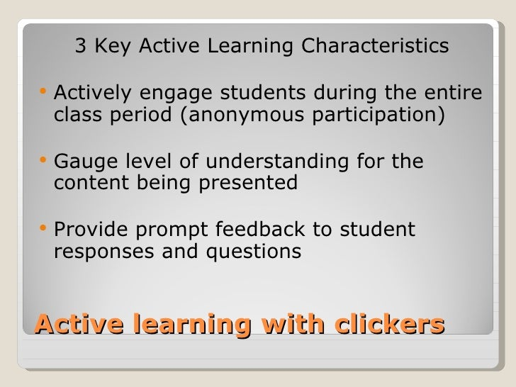 3 Key Active Learning Characteristics   Actively engage students during the entire    class period (anonymous participati...