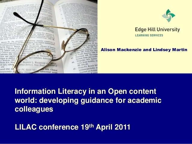 Alison Mackenzie and Lindsey Martin Information Literacy in an Open content world: developing guidance for academic collea...