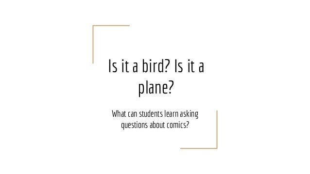 Is it a bird? Is it a plane? What can students learn asking questions about comics?
