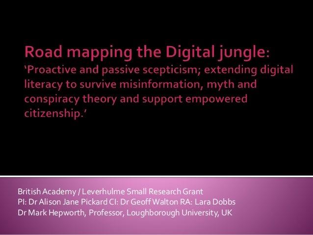 British Academy / Leverhulme Small Research Grant PI: Dr Alison Jane Pickard CI: Dr GeoffWalton RA: Lara Dobbs Dr Mark Hep...