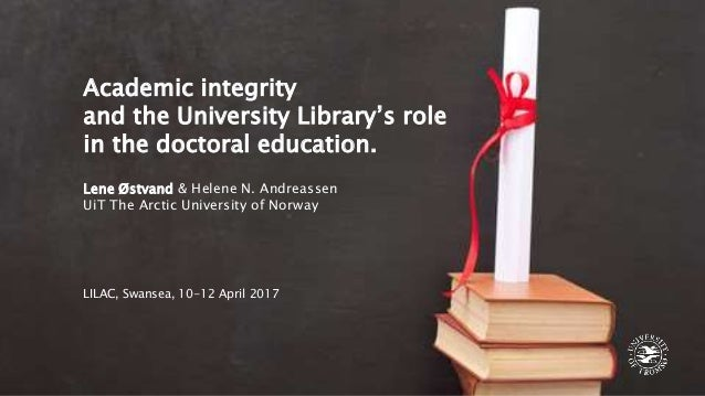 Academic integrity and the University Library's role in the doctoral education. Lene Østvand & Helene N. Andreassen UiT Th...