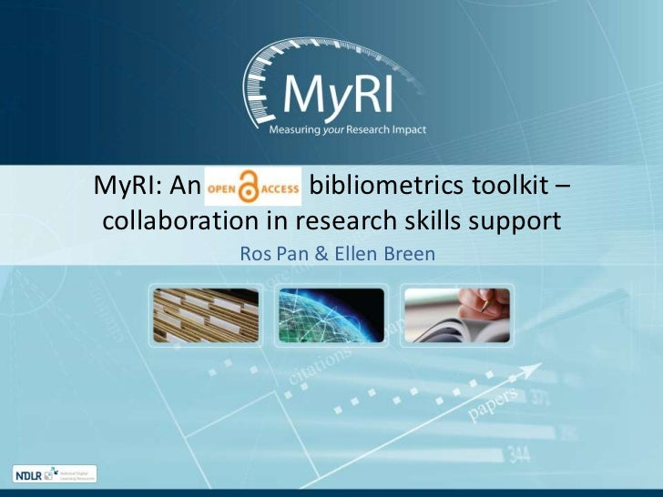 MyRI: An                bibliometrics toolkit – collaboration in research skills support<br />Ros Pan & Ellen Breen<br />