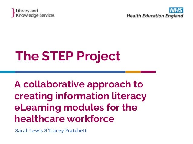 A collaborative approach to creating information literacy eLearning modules for the healthcare workforce The STEP Project ...