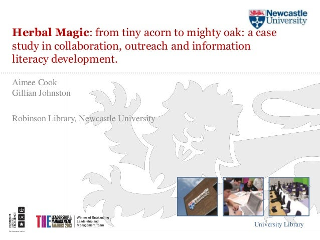 Herbal Magic: from tiny acorn to mighty oak: a case  study in collaboration, outreach and information  literacy developmen...