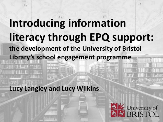 Introducing information literacy through EPQ support: the development of the University of Bristol Library's school engage...