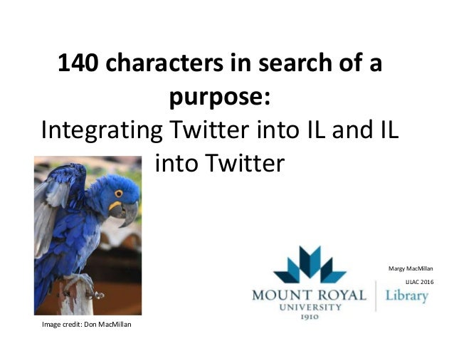 140 characters in search of a purpose: Integrating Twitter into IL and IL into Twitter Margy MacMillan LILAC 2016 Image cr...