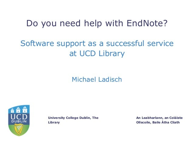 An Leabharlann, an Coláiste Ollscoile, Baile Átha Cliath University College Dublin, The Library Do you need help with EndN...