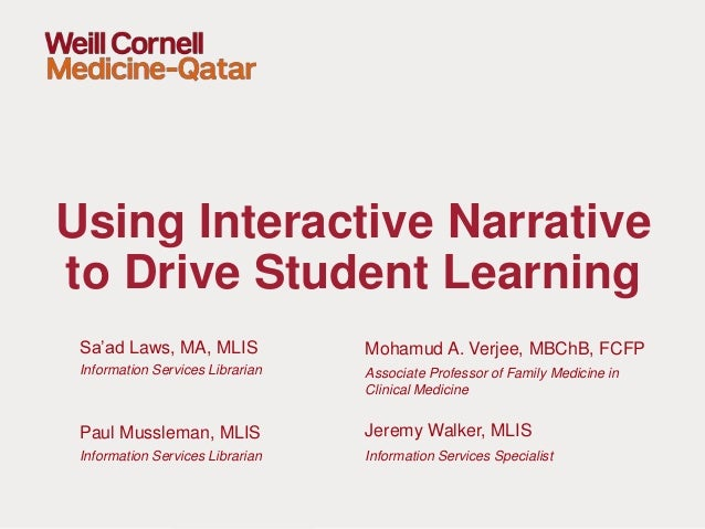 Sa'ad Laws, MA, MLIS Information Services Librarian Using Interactive Narrative to Drive Student Learning Mohamud A. Verje...