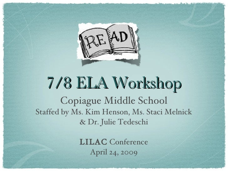 7/8 ELA Workshop <ul><li>Copiague Middle School </li></ul><ul><li>Staffed by Ms. Kim Henson, Ms. Staci Melnick </li></ul><...