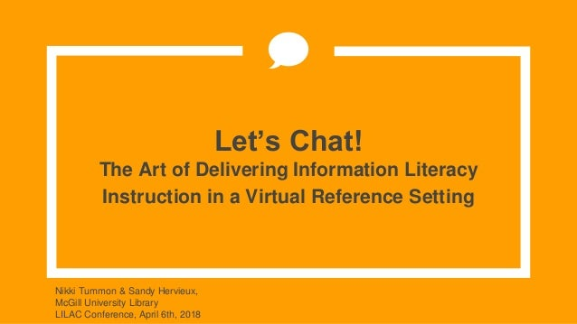 Let's Chat! The Art of Delivering Information Literacy Instruction in a Virtual Reference Setting Nikki Tummon & Sandy Her...