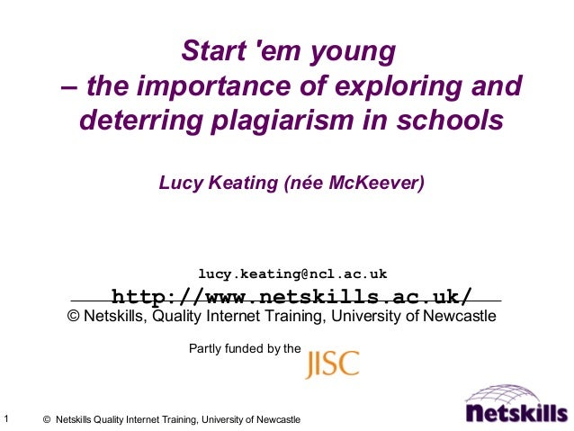 1 © Netskills Quality Internet Training, University of Newcastle Start 'em young – the importance of exploring and deterri...