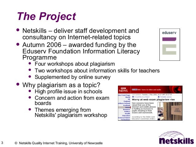 3 © Netskills Quality Internet Training, University of Newcastle The Project  Netskills – deliver staff development and c...