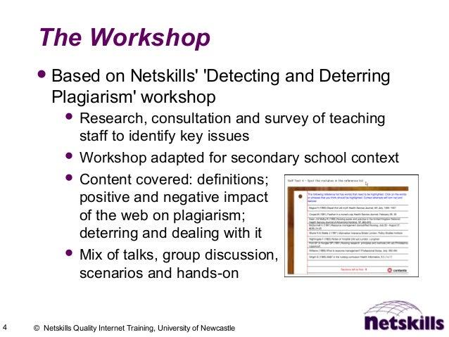 4 © Netskills Quality Internet Training, University of Newcastle The Workshop Based on Netskills' 'Detecting and Deterrin...