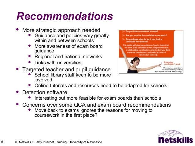 6 © Netskills Quality Internet Training, University of Newcastle Recommendations  More strategic approach needed  Guidan...
