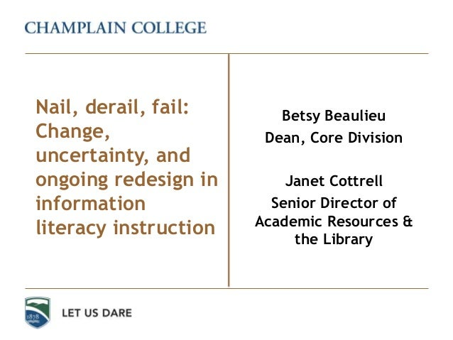 Betsy Beaulieu Dean, Core Division Janet Cottrell Senior Director of Academic Resources & the Library Nail, derail, fail: ...