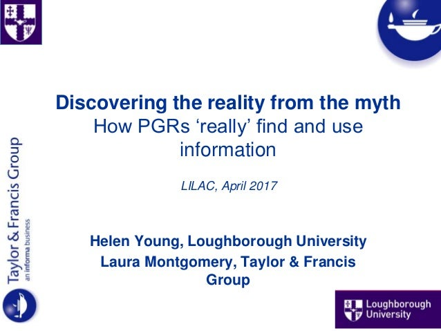Discovering the reality from the myth How PGRs 'really' find and use information LILAC, April 2017 Helen Young, Loughborou...