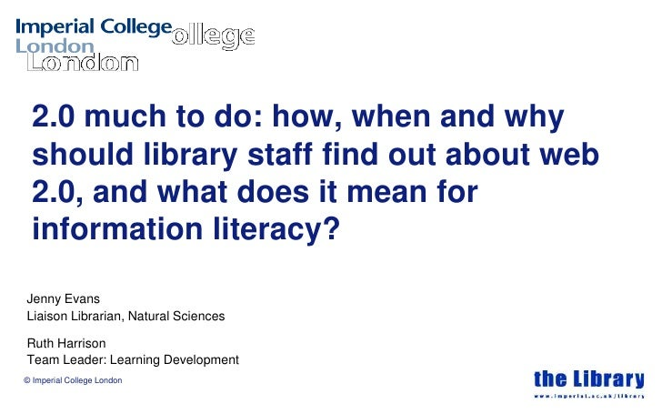 2.0 much to do: how, when and why  should library staff find out about web  2.0, and what does it mean for  information li...