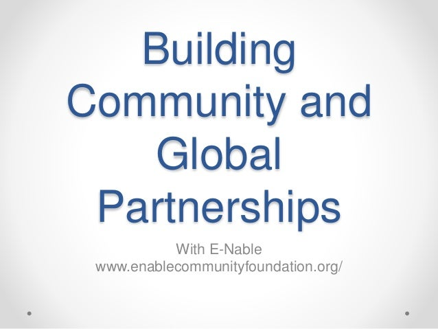 Building Community and Global Partnerships With E-Nable www.enablecommunityfoundation.org/