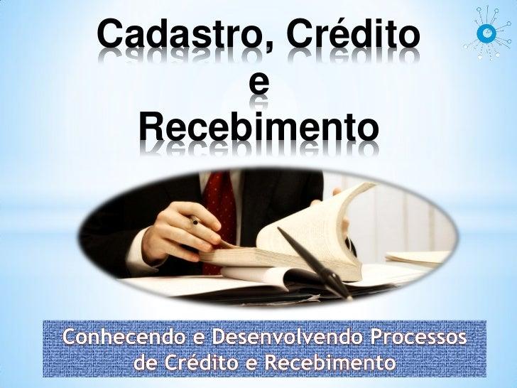 Cadastro, Crédito       e  Recebimento